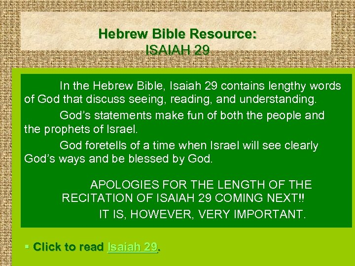 Hebrew Bible Resource: ISAIAH 29 In the Hebrew Bible, Isaiah 29 contains lengthy words