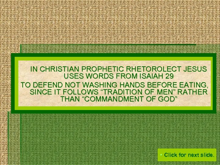 IN CHRISTIAN PROPHETIC RHETOROLECT JESUS USES WORDS FROM ISAIAH 29 TO DEFEND NOT WASHING