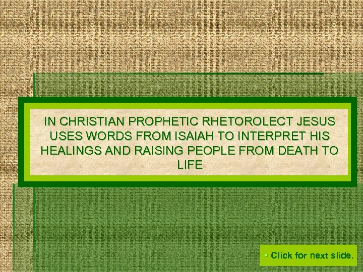 IN CHRISTIAN PROPHETIC RHETOROLECT JESUS USES WORDS FROM ISAIAH TO INTERPRET HIS HEALINGS AND