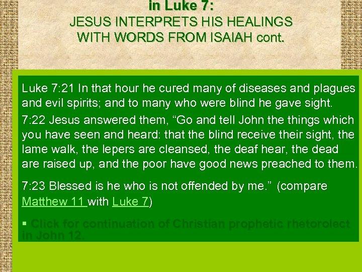in Luke 7: JESUS INTERPRETS HIS HEALINGS WITH WORDS FROM ISAIAH cont. Luke 7: