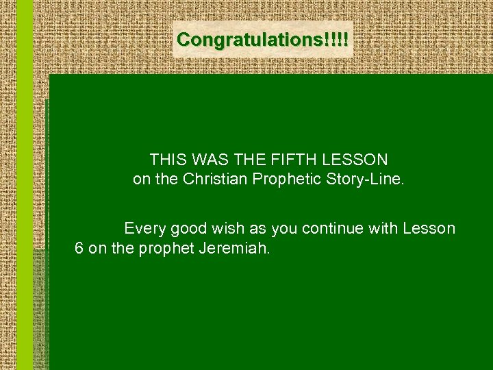 Congratulations!!!! THIS WAS THE FIFTH LESSON on the Christian Prophetic Story-Line. Every good wish