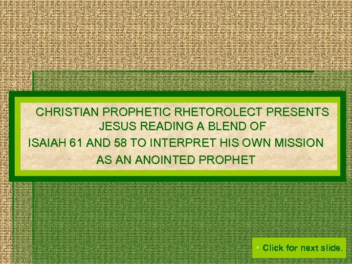 CHRISTIAN PROPHETIC RHETOROLECT PRESENTS JESUS READING A BLEND OF ISAIAH 61 AND 58 TO