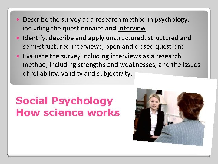 Describe the survey as a research method in psychology, including the questionnaire and interview