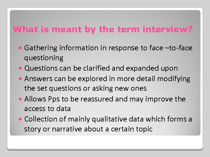 What is meant by the term interview? Gathering information in response to face –to-face