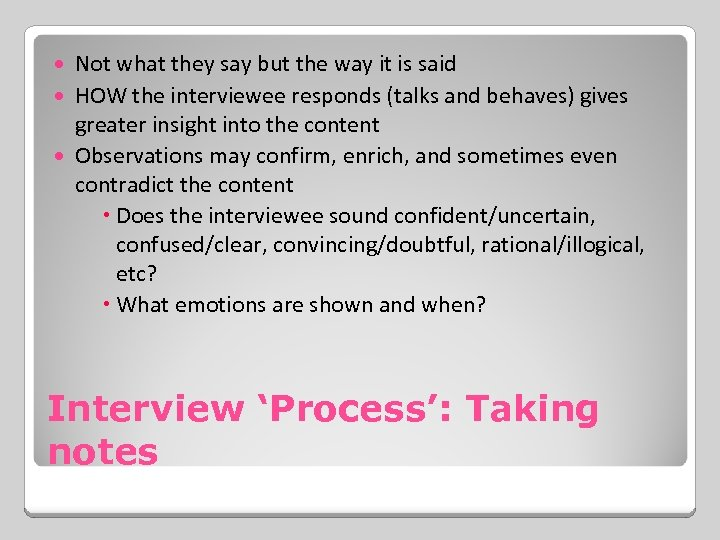 Not what they say but the way it is said HOW the interviewee responds