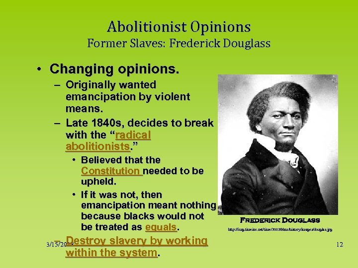 Abolitionist Opinions Former Slaves: Frederick Douglass • Changing opinions. – Originally wanted emancipation by