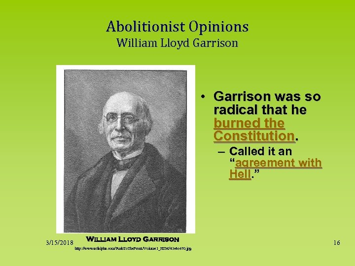 Abolitionist Opinions William Lloyd Garrison • Garrison was so radical that he burned the