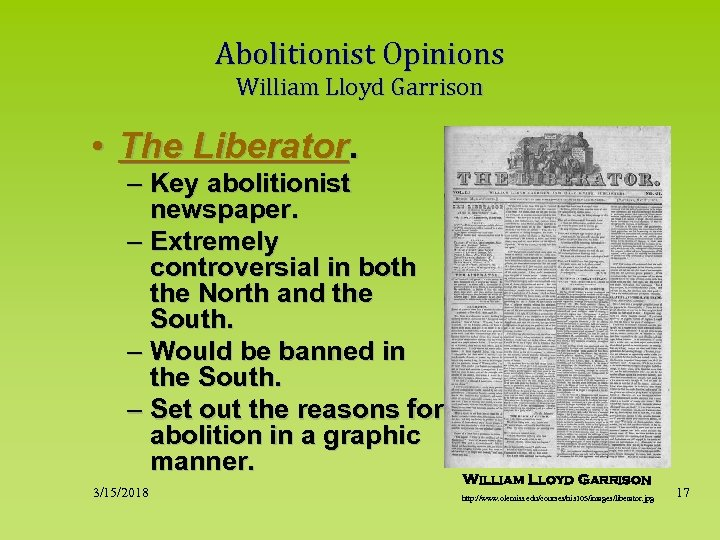 Abolitionist Opinions William Lloyd Garrison • The Liberator. – Key abolitionist newspaper. – Extremely