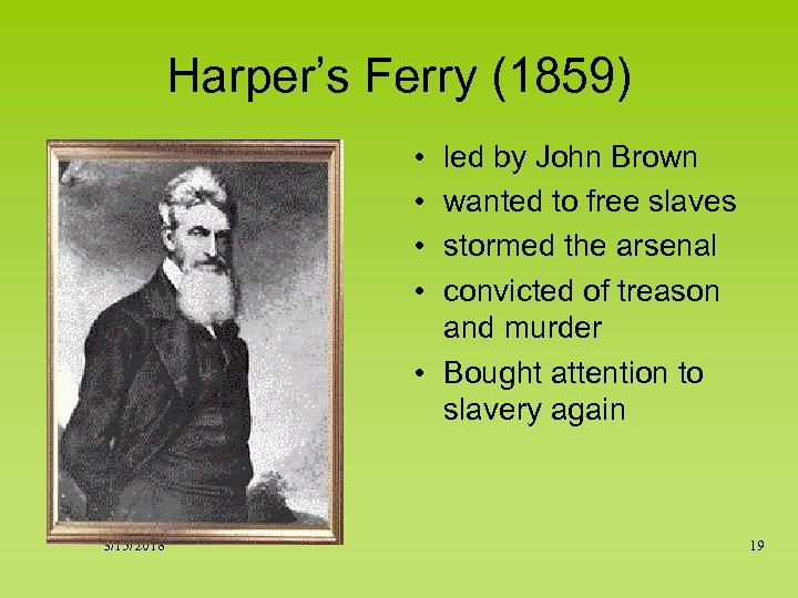 Harper's Ferry (1859) • • led by John Brown wanted to free slaves stormed