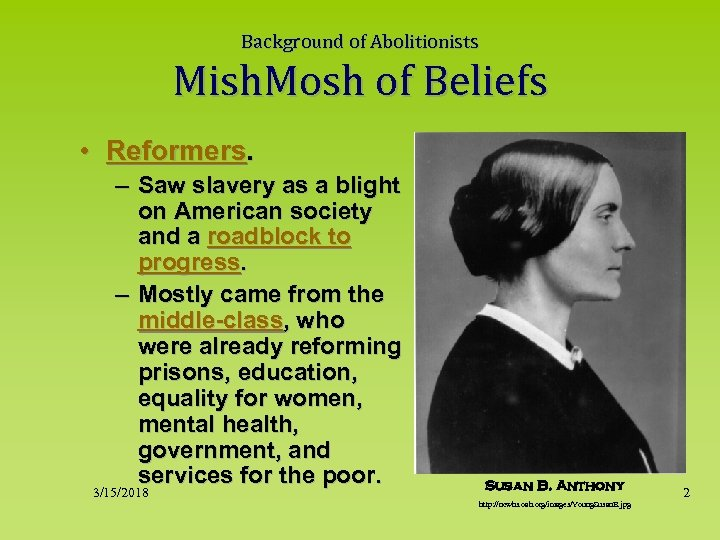 Background of Abolitionists Mish. Mosh of Beliefs • Reformers. – Saw slavery as a