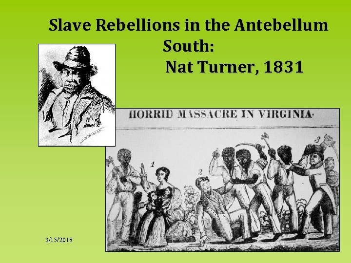 Slave Rebellions in the Antebellum South: Nat Turner, 1831 3/15/2018 26