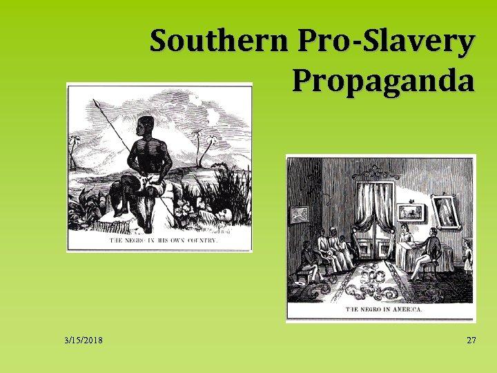 Southern Pro-Slavery Propaganda 3/15/2018 27