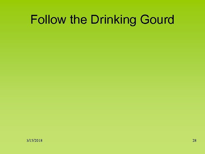 Follow the Drinking Gourd 3/15/2018 28