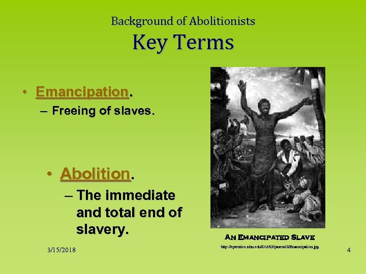 Background of Abolitionists Key Terms • Emancipation. – Freeing of slaves. • Abolition. –