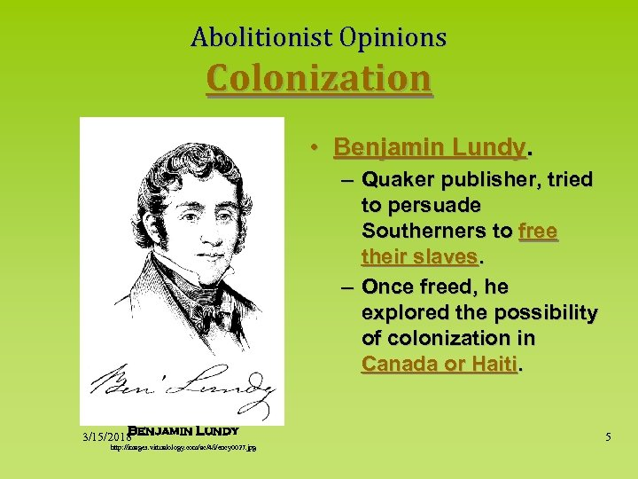 Abolitionist Opinions Colonization • Benjamin Lundy. – Quaker publisher, tried to persuade Southerners to