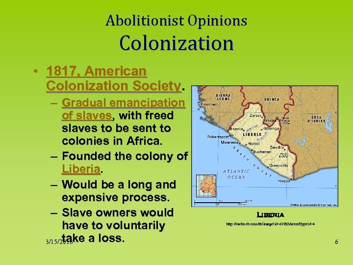 Abolitionist Opinions Colonization • 1817, American Colonization Society. – Gradual emancipation of slaves, with