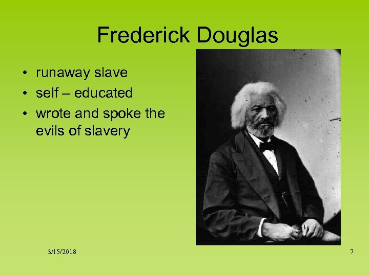 Frederick Douglas • runaway slave • self – educated • wrote and spoke the