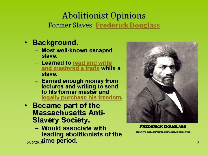 Abolitionist Opinions Former Slaves: Frederick Douglass • Background. – Most well-known escaped slave. –