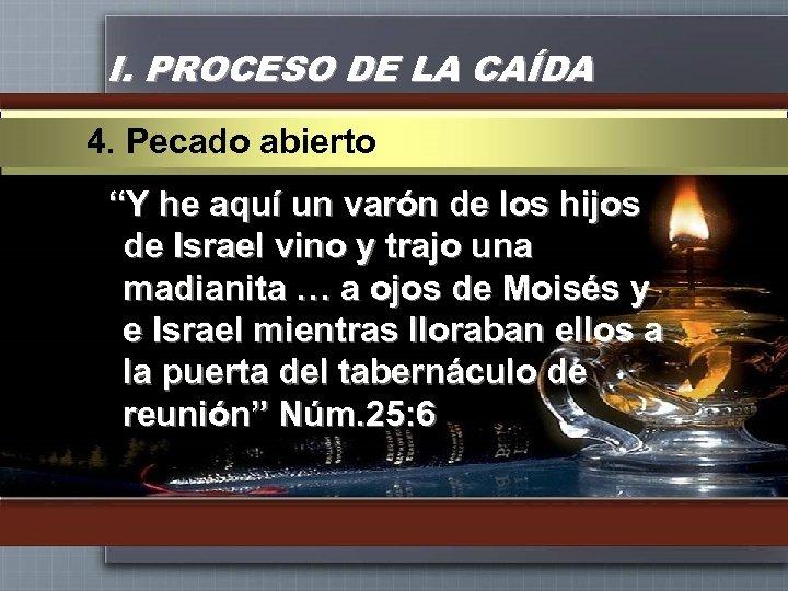 """I. PROCESO DE LA CAÍDA 4. Pecado abierto """"Y he aquí un varón de"""