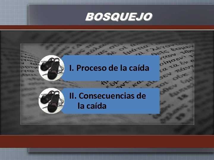 BOSQUEJO I. Proceso de la caída II. Consecuencias de la caída