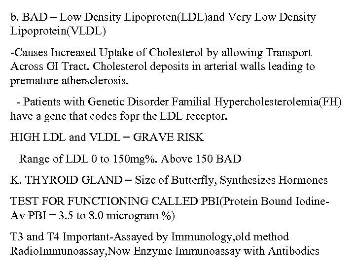 b. BAD = Low Density Lipoproten(LDL)and Very Low Density Lipoprotein(VLDL) -Causes Increased Uptake of