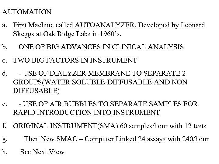 AUTOMATION a. First Machine called AUTOANALYZER. Developed by Leonard Skeggs at Oak Ridge Labs