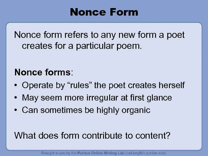 Nonce Form Nonce form refers to any new form a poet creates for a