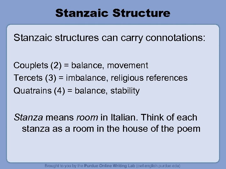 Stanzaic Structure Stanzaic structures can carry connotations: Couplets (2) = balance, movement Tercets (3)