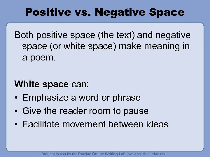 Positive vs. Negative Space Both positive space (the text) and negative space (or white