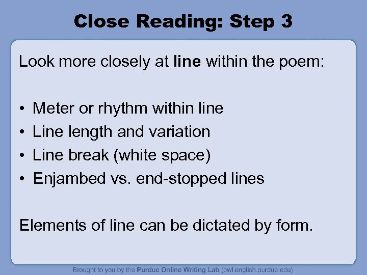 Close Reading: Step 3 Look more closely at line within the poem: • •