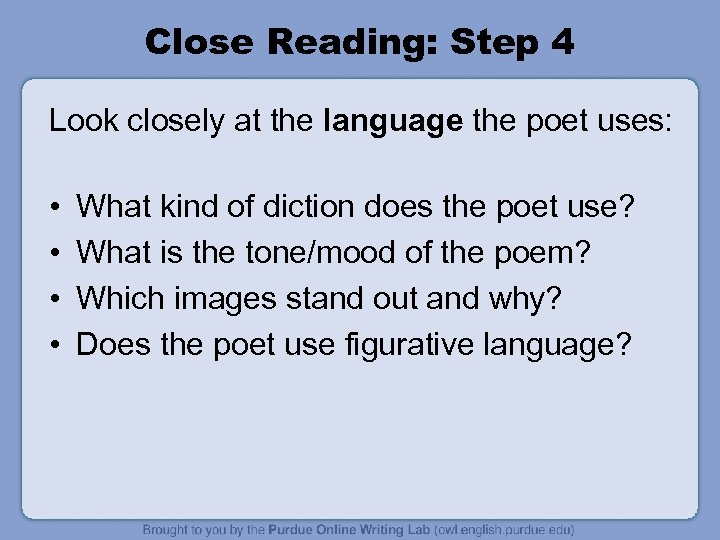 Close Reading: Step 4 Look closely at the language the poet uses: • •