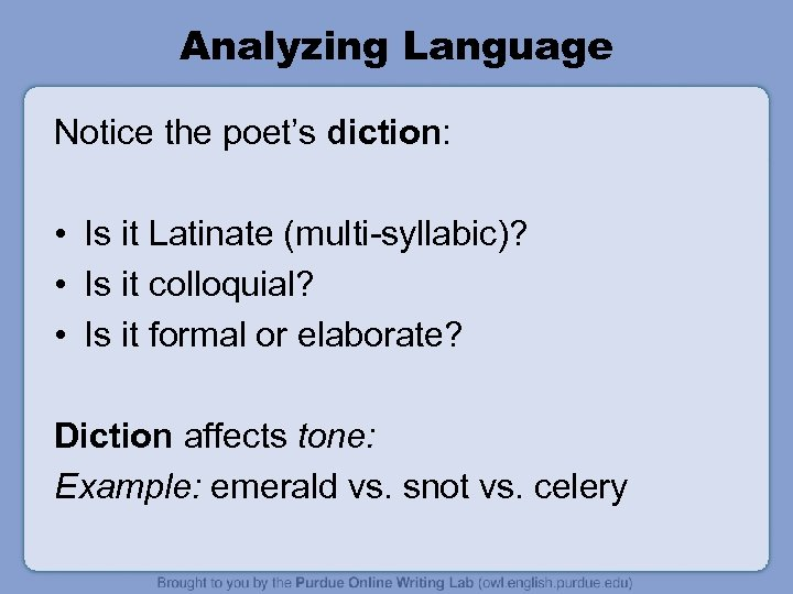 Analyzing Language Notice the poet's diction: • Is it Latinate (multi-syllabic)? • Is it