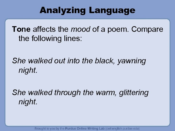 Analyzing Language Tone affects the mood of a poem. Compare the following lines: She