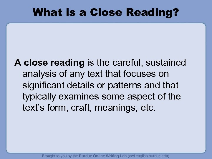 What is a Close Reading? A close reading is the careful, sustained analysis of