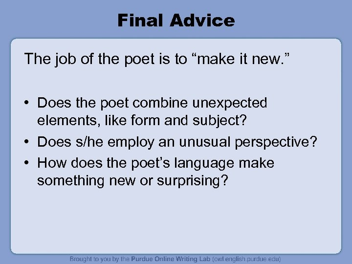 "Final Advice The job of the poet is to ""make it new. "" •"
