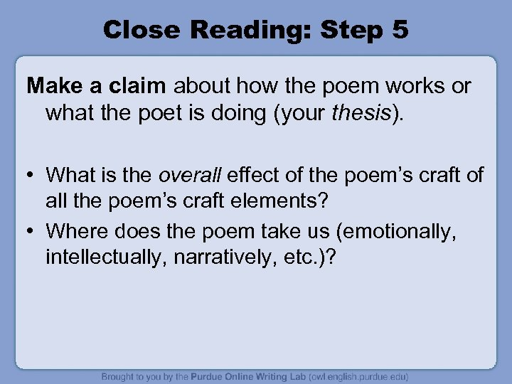 Close Reading: Step 5 Make a claim about how the poem works or what