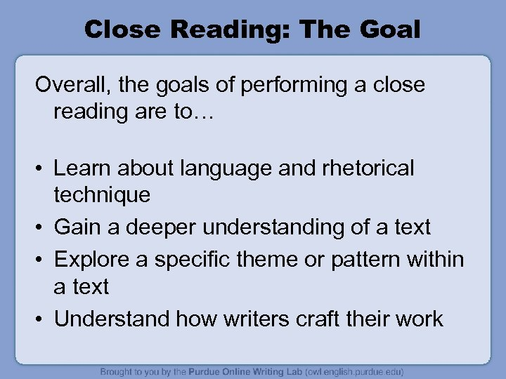 Close Reading: The Goal Overall, the goals of performing a close reading are to…