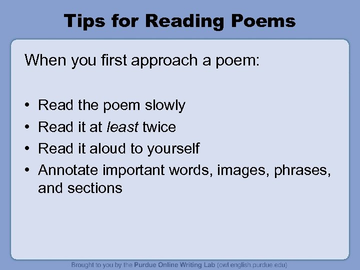 Tips for Reading Poems When you first approach a poem: • • Read the