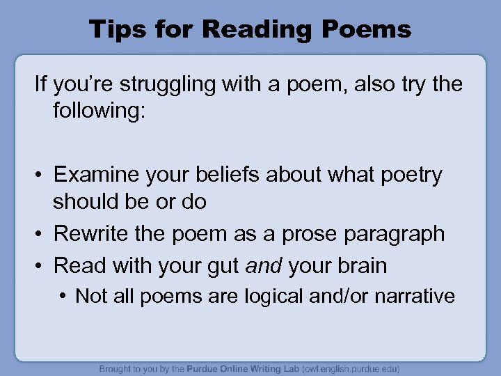 Tips for Reading Poems If you're struggling with a poem, also try the following: