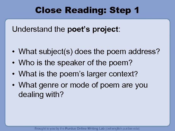 Close Reading: Step 1 Understand the poet's project: • • What subject(s) does the