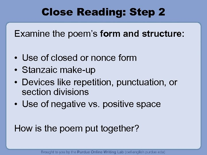 Close Reading: Step 2 Examine the poem's form and structure: • Use of closed