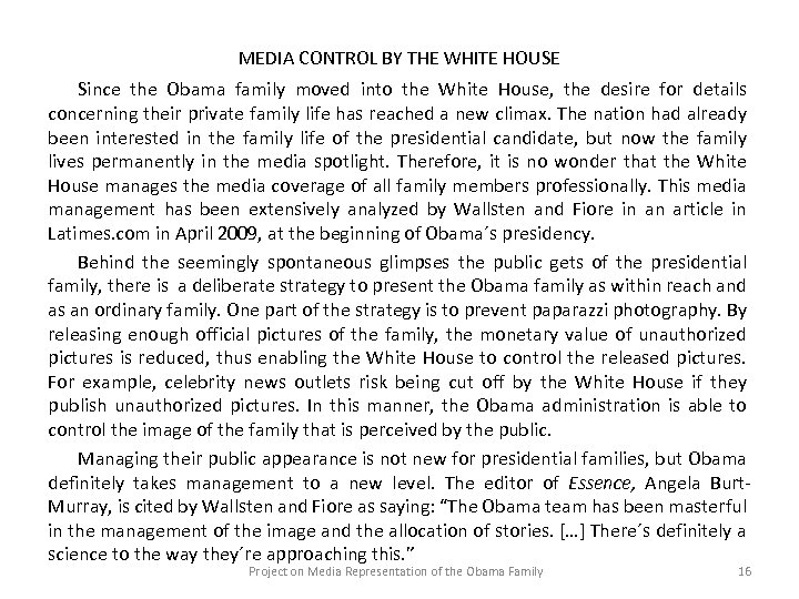 MEDIA CONTROL BY THE WHITE HOUSE Since the Obama family moved into the White