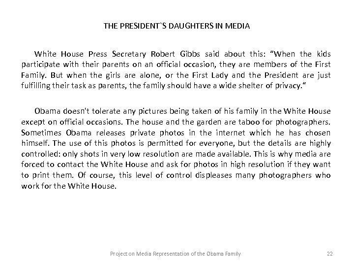 THE PRESIDENT`S DAUGHTERS IN MEDIA White House Press Secretary Robert Gibbs said about this: