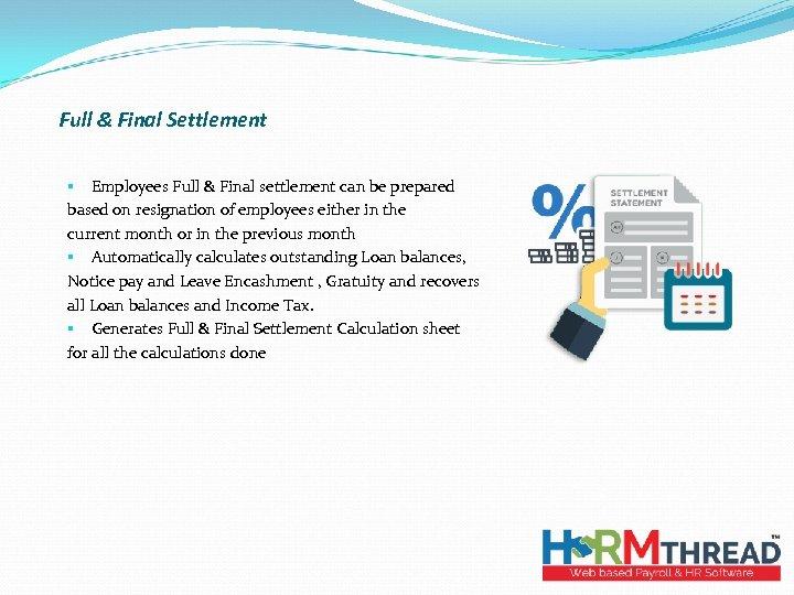Full & Final Settlement § Employees Full & Final settlement can be prepared based