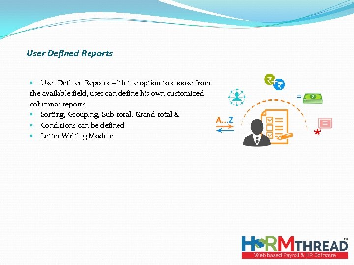 User Defined Reports § User Defined Reports with the option to choose from the