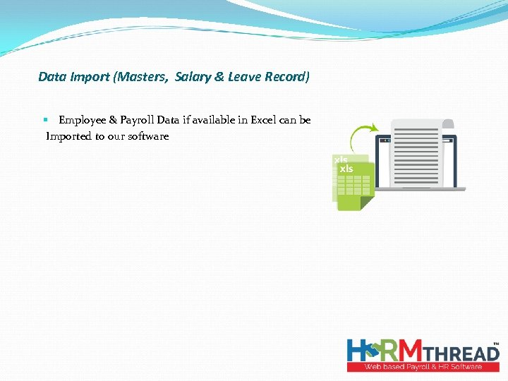 Data Import (Masters, Salary & Leave Record) § Employee & Payroll Data if available