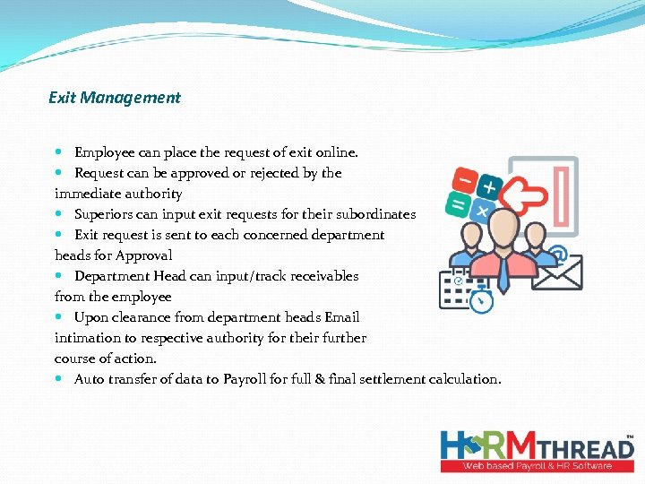 Exit Management Employee can place the request of exit online. Request can be approved