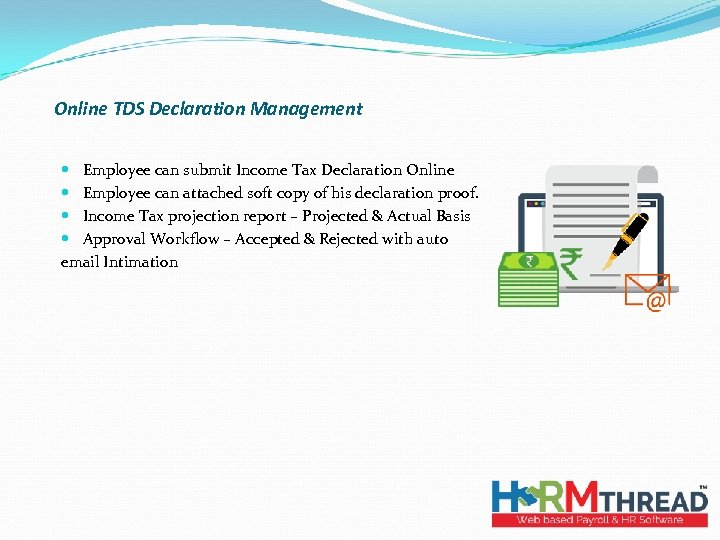 Online TDS Declaration Management Employee can submit Income Tax Declaration Online Employee can attached