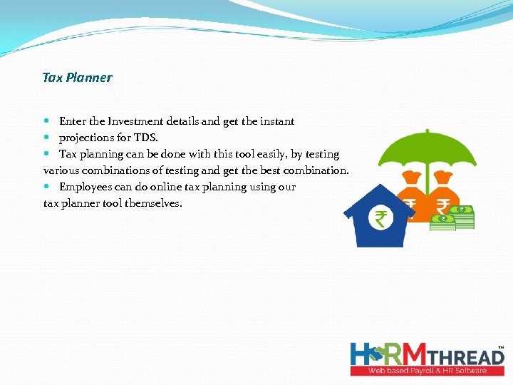 Tax Planner Enter the Investment details and get the instant projections for TDS.