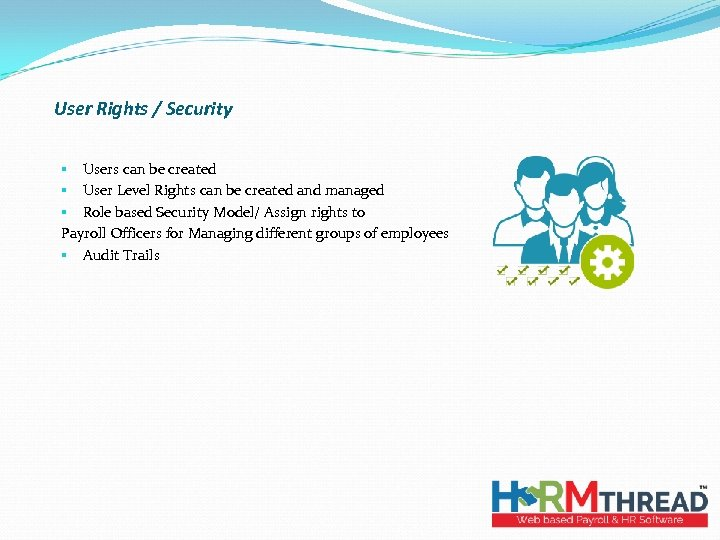 User Rights / Security § Users can be created § User Level Rights can